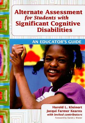 Alternate Assessment for Students With Significant Cognitive Disabilities By Kleinert, Harold L./ Kearns, Jacqui Farmer/ Wiener, Daniel J. (FRW)